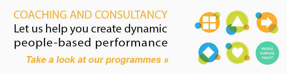 Coaching and Consultancy - Let us help you create dynamic people-based performance - Take a look at out programmes