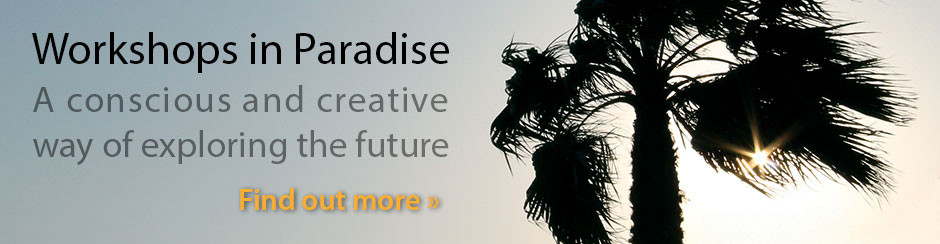 Workshops in Paradise - A conscious and creative way of exploring the future - Find out more